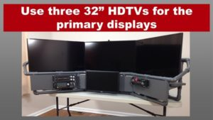 "Use three 32"" HDTVs for the main displays"